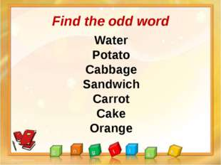 Find the odd word Water Potato Cabbage Sandwich Carrot Cake Orange