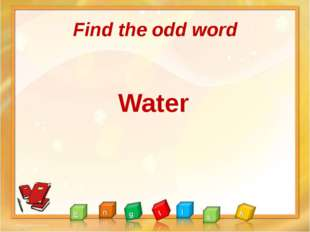 Find the odd word Water