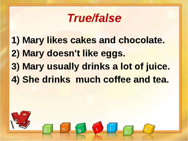 True/false 1) Mary likes cakes and chocolate. 2) Mary doesn't like eggs. 3) M...