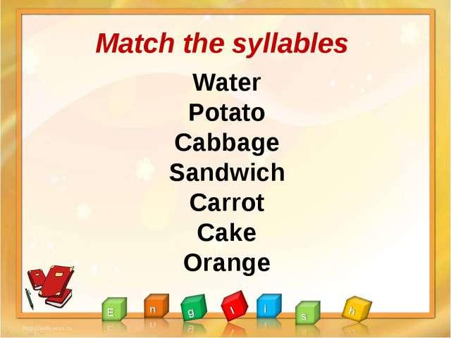 Match the syllables Water Potato Cabbage Sandwich Carrot Cake Orange