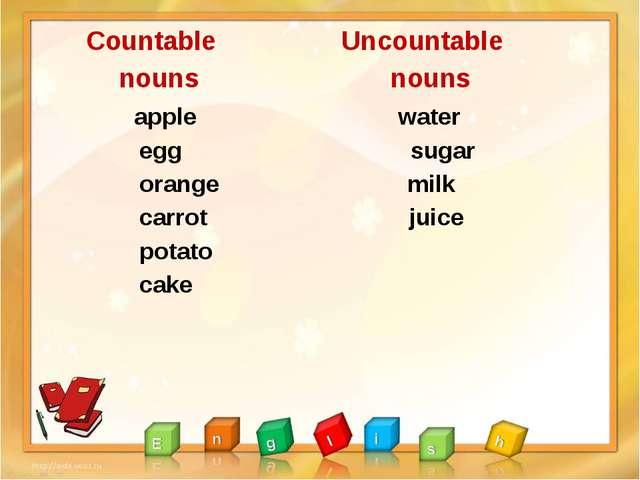 Countable Uncountable nouns nouns apple water egg sugar orange milk carrot j...