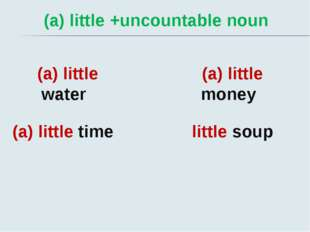 (a) little +uncountable noun (a) little water (a) little time (a) little mon