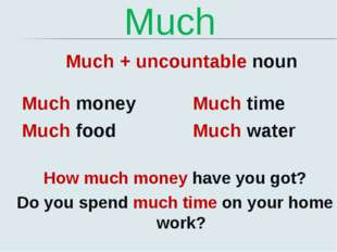 Much Much + uncountable noun Much money Much food Much time Much water How mu