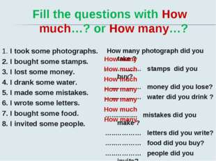 Fill the questions with How much…? or How many…? 1. I took some photographs.