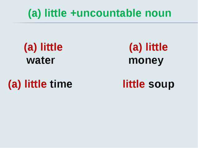 (a) little +uncountable noun (a) little water (a) little time (a) little mon...