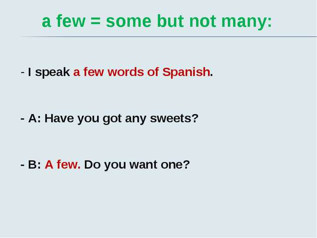a few = some but not many: - I speak a few words of Spanish. - A: Have you g...