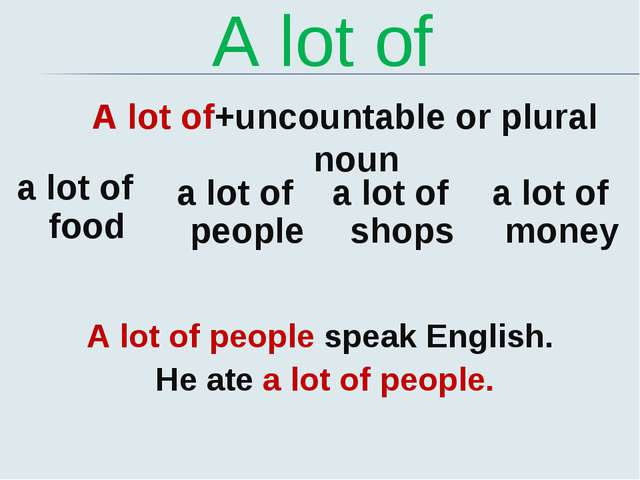 A lot of A lot of+uncountable or plural noun a lot of food a lot of people a...