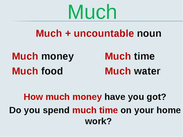 Much Much + uncountable noun Much money Much food Much time Much water How mu...