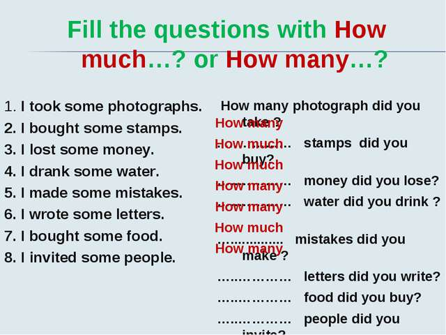 Fill the questions with How much…? or How many…? 1. I took some photographs....