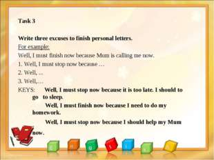 Task 3 Write three excuses to finish personal letters. For example: Well, I m