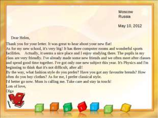 Moscow Russia May 10, 2012 Dear Helen, Thank you for your letter. It was gre