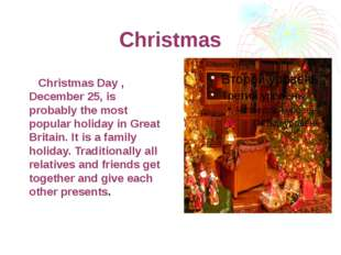 Christmas Christmas Day , December 25, is probably the most popular holiday i