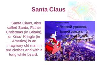 Santa Claus Santa Claus, also called Santa, Father Christmas (in Britain), or