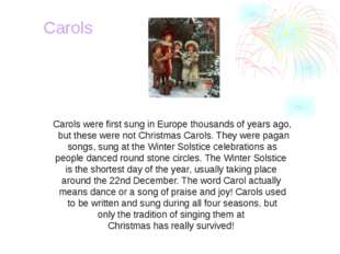 Carols were first sung in Europe thousands of years ago, but these were not C