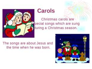 Carols Christmas carols are special songs which are sung during а Christmas s