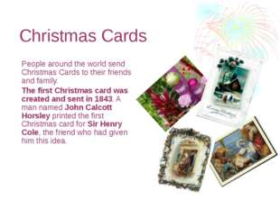 Christmas Cards People around the world send Christmas Cards to their friends