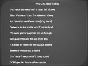 Why God made friends God made the world with a heart full of love, Then He lo