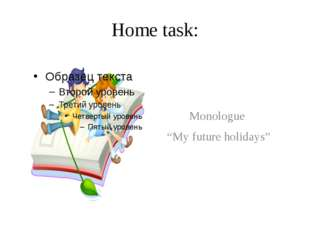 "Home task: Monologue ""My future holidays"""