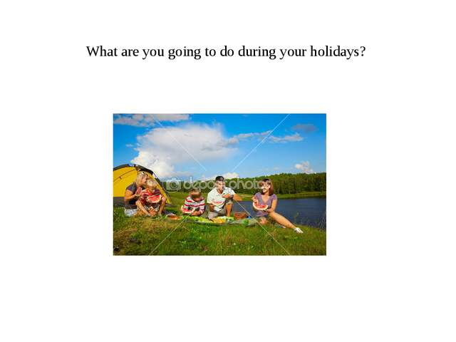 What are you going to do during your holidays?