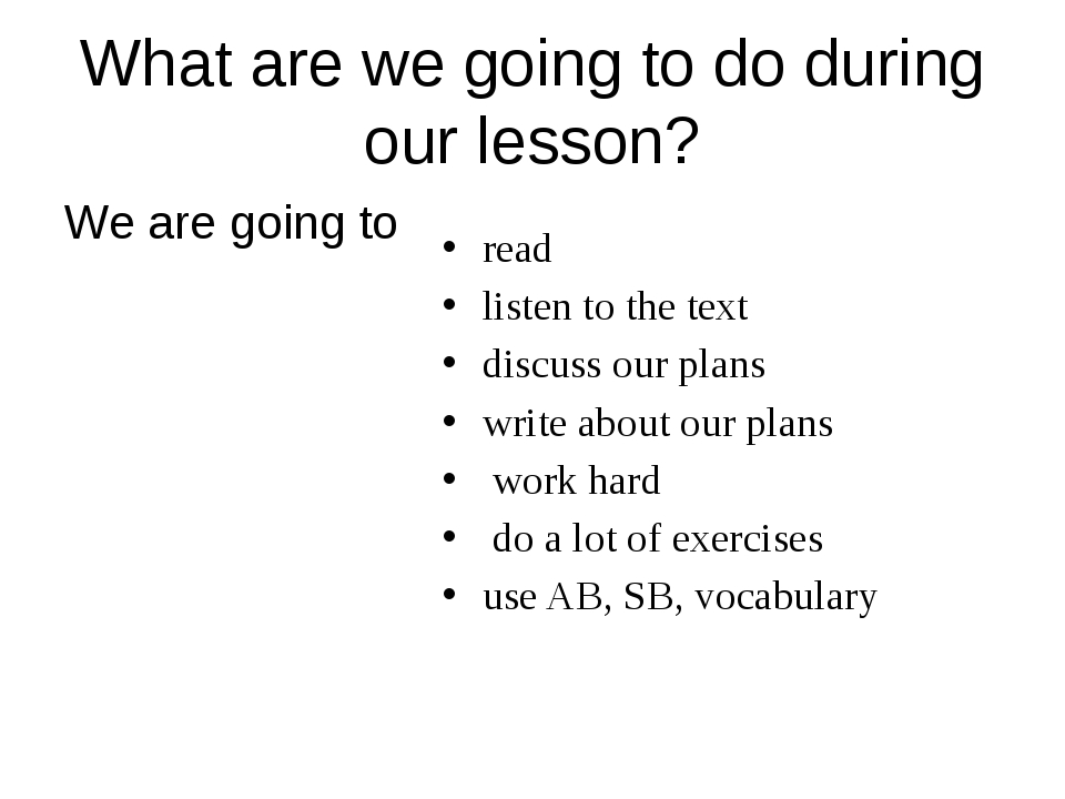 What are we going to do during our lesson? We are going to read	 listen to th...