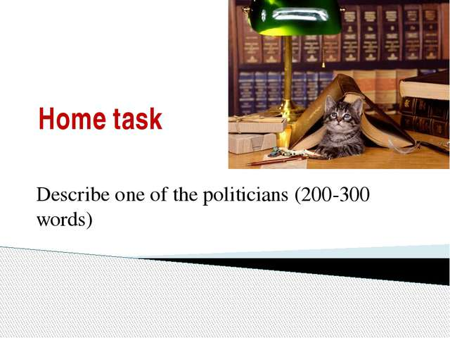Home task Describe one of the politicians (200-300 words)