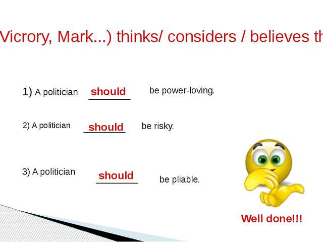 Vera ( Vicrory, Mark...) thinks/ considers / believes that ... 1) A politicia...