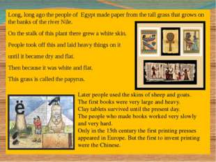 Long, long ago the people of Egypt made paper from the tall grass that grows