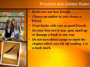 Proverbs and Golden Rules Books are our best friends. Choose an author as you