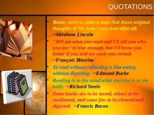 QUOTATIONS Books serve to show a man that those original thoughts of his aren