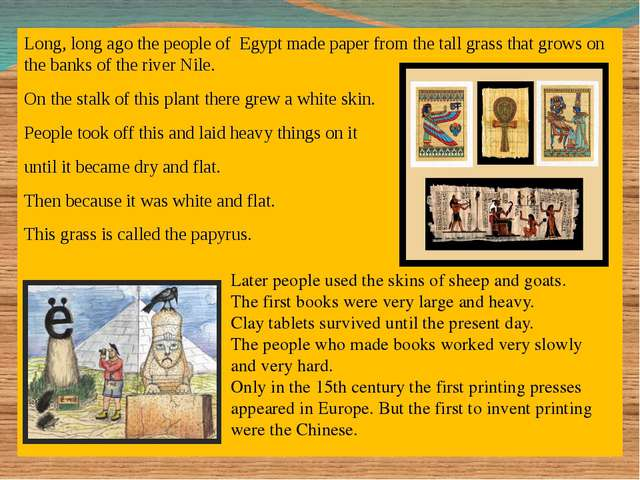 Long, long ago the people of Egypt made paper from the tall grass that grows...