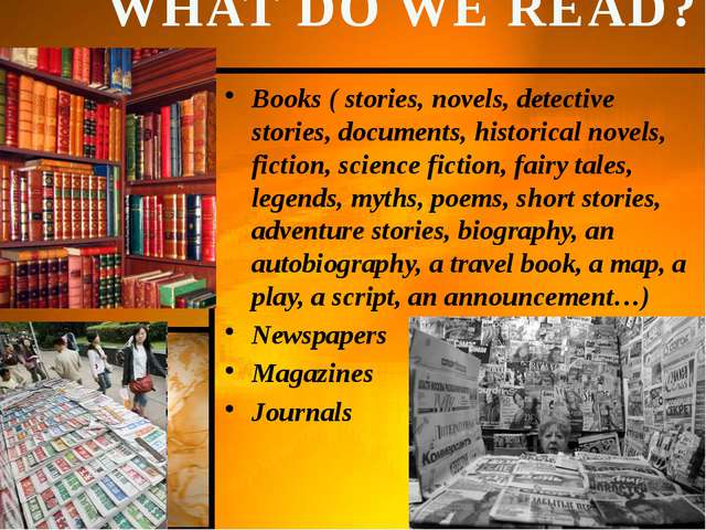 WHAT DO WE READ? Books ( stories, novels, detective stories, documents, histo...