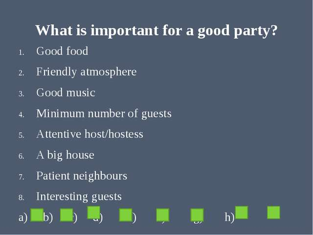 What is important for a good party? Good food Friendly atmosphere Good music...