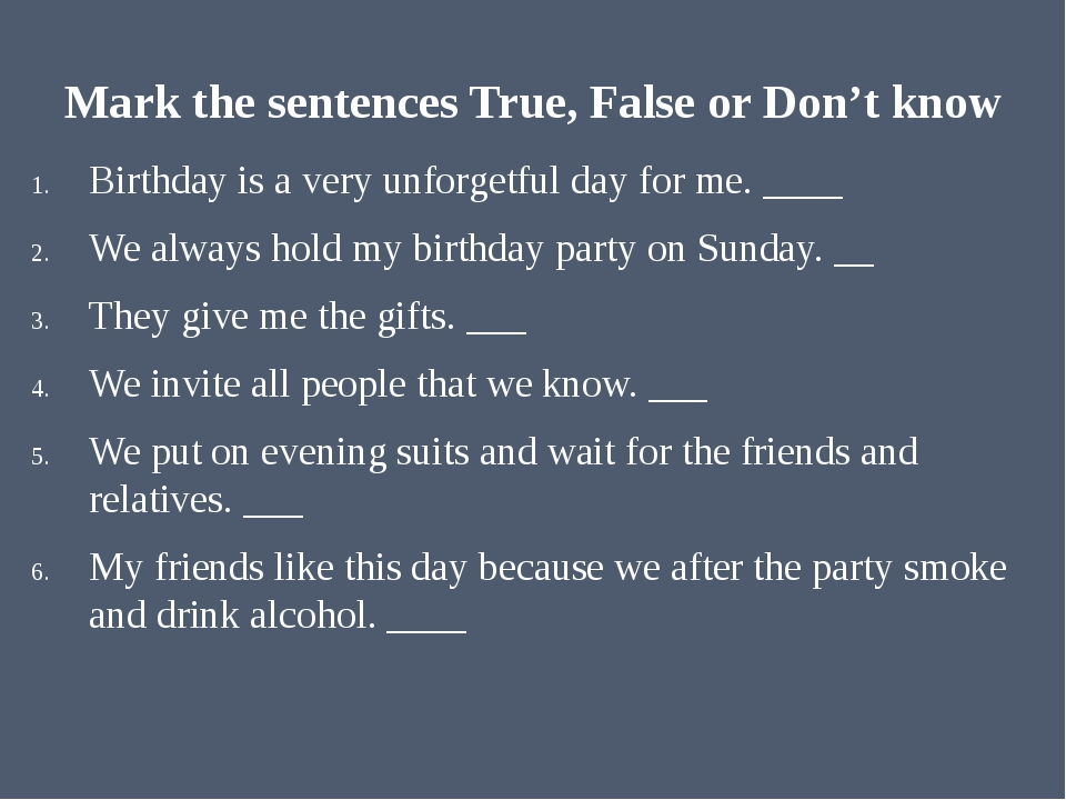 Mark the sentences True, False or Don't know Birthday is a very unforgetful d...