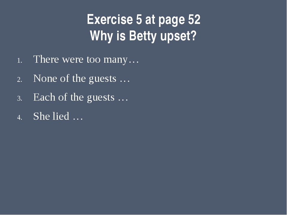 Exercise 5 at page 52 Why is Betty upset? There were too many… None of the gu...