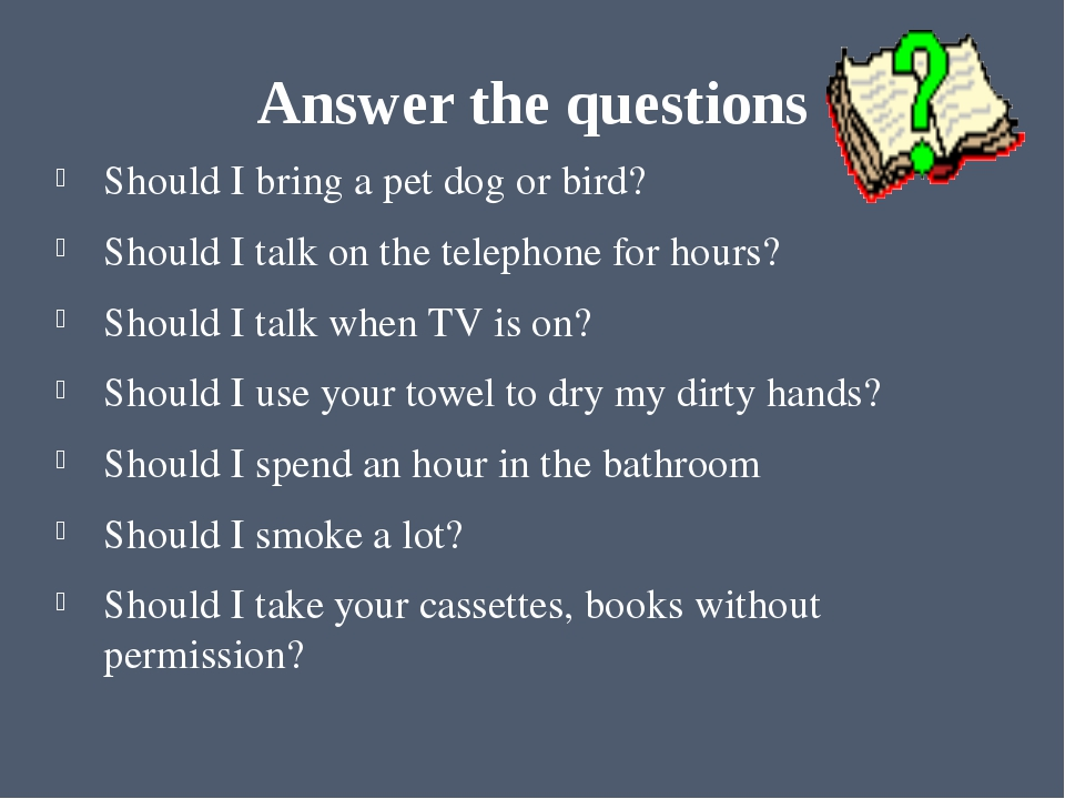 Answer the questions Should I bring a pet dog or bird? Should I talk on the t...