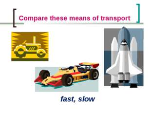 Compare these means of transport fast, slow