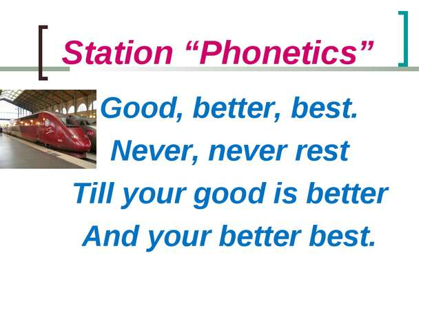 "Station ""Phonetics"" Good, better, best. Never, never rest Till your good is b..."