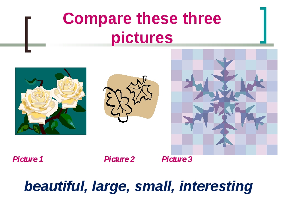 Compare these three pictures Picture 1 		 Picture 2 	 Picture 3 beautiful, la...