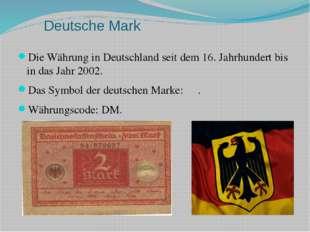 Deutsche Mark Die Währung in Deutschland seit dem 16. Jahrhundert bis in das