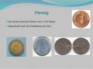 Pfennig Eine kleine deutsche Münze wert 1/100 Marke. Abgeschafft nach der Ein