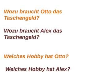 Wozu braucht Otto das Taschengeld? Wozu braucht Alex das Taschengeld? Welches