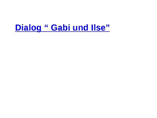 "Dialog "" Gabi und Ilse"""