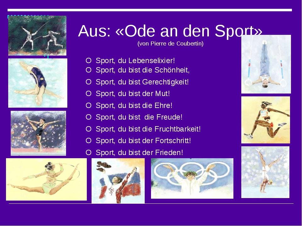 Aus: «Ode an den Sport» (von Pierre de Coubertin) O Sport, du Lebenselixier!...