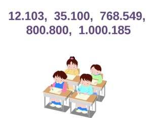 12.103, 35.100, 768.549, 800.800, 1.000.185