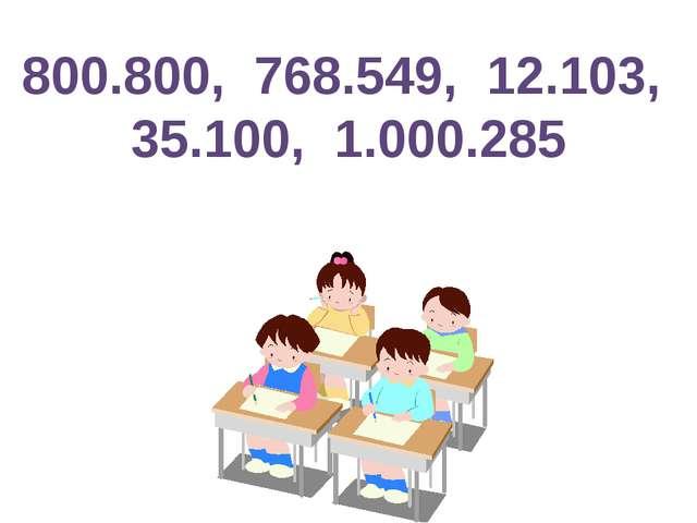 800.800, 768.549, 12.103, 35.100, 1.000.285
