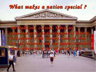 What makes a nation special ? All traditions, customs, habits are connected w