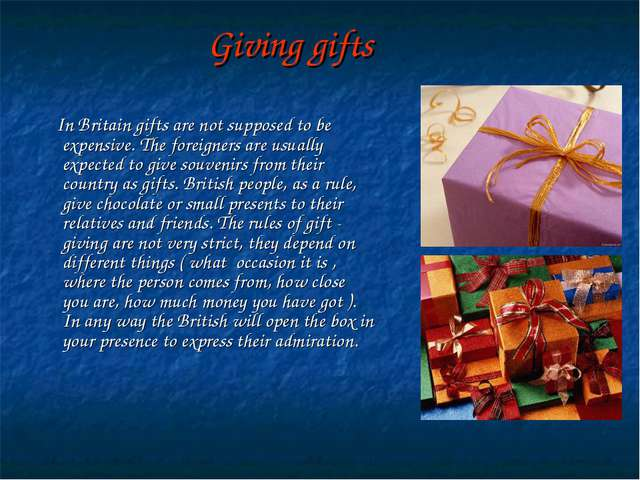 Giving gifts In Britain gifts are not supposed to be expensive. The foreigner...