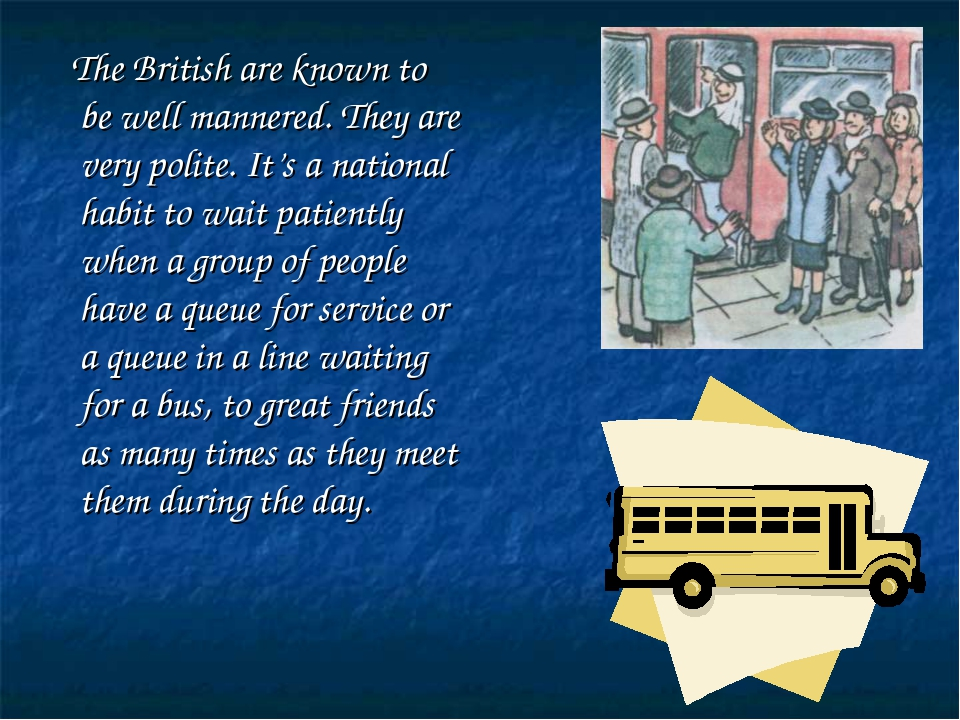 The British are known to be well mannered. They are very polite. It's a nati...