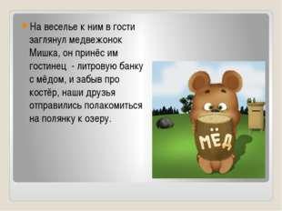 На веселье к ним в гости заглянул медвежонок Мишка, он принёс им гостинец - л