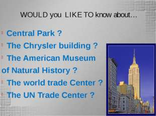 WOULD you LIKE TO know about… Central Park ? The Chrysler building ? The Ame